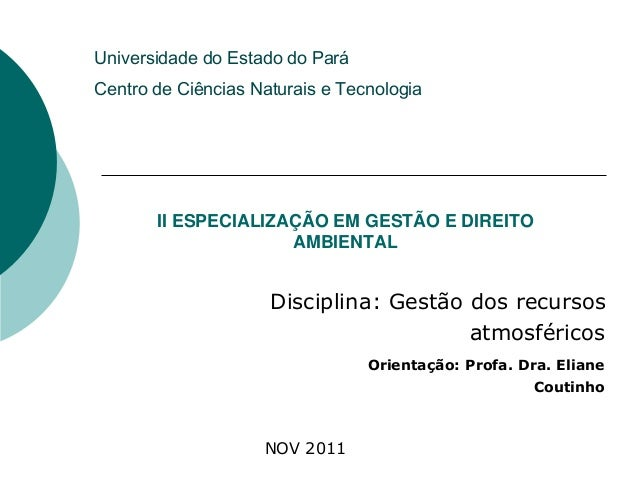 II ESPECIALIZAÇÃO EM GESTÃO E DIREITOAMBIENTALDisciplina: Gestão dos recursosatmosféricosOrientação: Profa. Dra. ElianeCou...