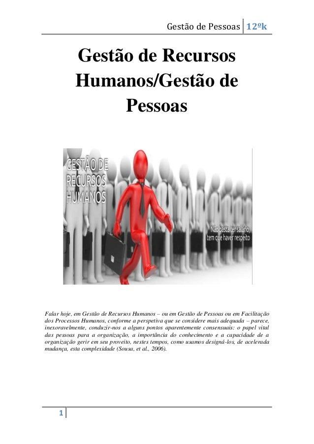 Gestão de Pessoas 12ºk  Gestão de Recursos Humanos/Gestão de Pessoas  Falar hoje, em Gestão de Recursos Humanos – ou em Ge...