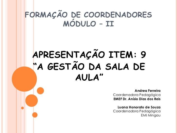 """FORMAÇÃO DE COORDENADORES       MÓDULO – II APRESENTAÇÃO ITEM: 9 """"A GESTÃO DA SALA DE         AULA""""                       ..."""