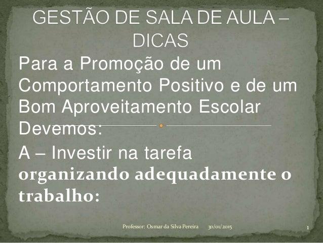 Para a Promoção de um Comportamento Positivo e de um Bom Aproveitamento Escolar Devemos: A – Investir na tarefa organizand...