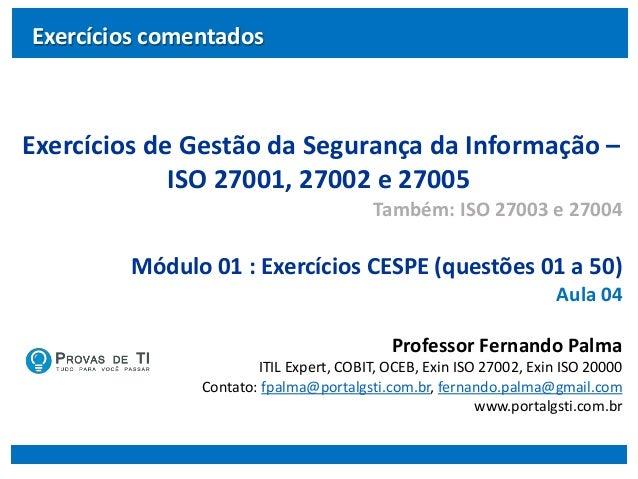 Exercícios de Gestão da Segurança da Informação – ISO 27001, 27002 e 27005 Também: ISO 27003 e 27004 Módulo 01 : Exercício...