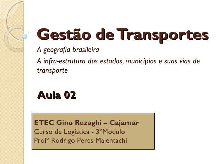 Gestão de TransportesA geografia brasileiraA infra-estrutura dos estados, municípios e suas vias detransporteAula 02ETEC G...