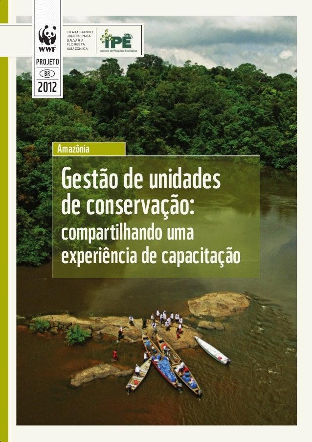 Gestão de unidades de conservação: compartilhando uma experiência de capacitação Amazônia TRABALHANDO JUNTOS PARA SALVAR A...