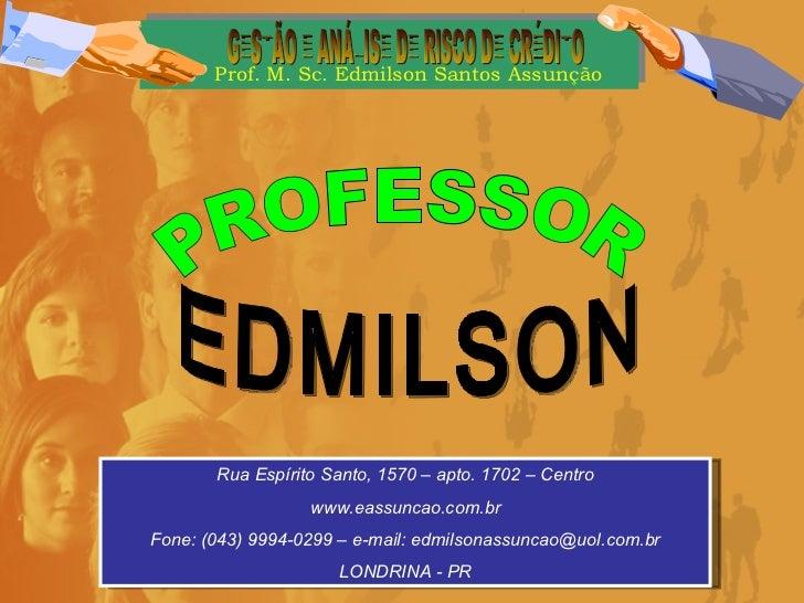 Rua Espírito Santo, 1570 – apto. 1702 – Centro www.eassuncao.com.br Fone: (043) 9994-0299 – e-mail: edmilsonassuncao@uol.c...