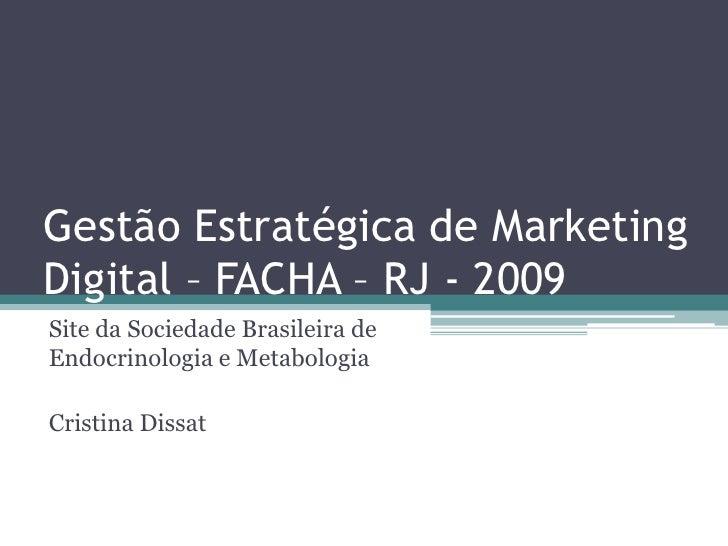 Gestão Estratégica de Marketing Digital – FACHA – RJ - 2009<br />Site daSociedadeBrasileira de Endocrinologia e Metabologi...