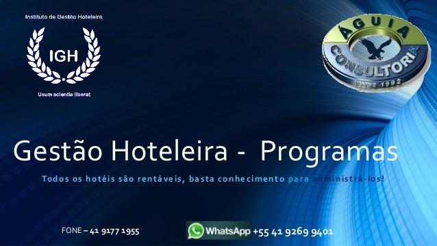 Gestão Hoteleira - Programas Todos os hotéis são rentáveis, basta conhecimento para administrá-los! FONE – 41 9177 1955 +5...