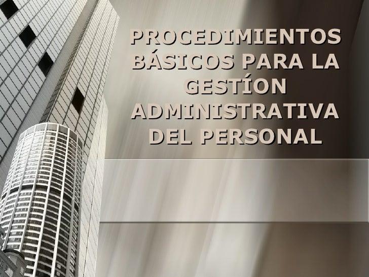 PROCEDIMIENTOS BÁSICOS PARA LA GESTÍON ADMINISTRATIVA DEL PERSONAL
