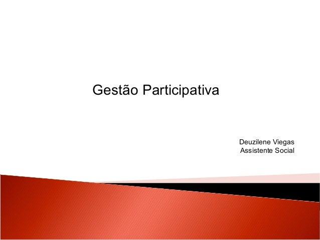 Gestão Participativa  Deuzilene Viegas Assistente Social