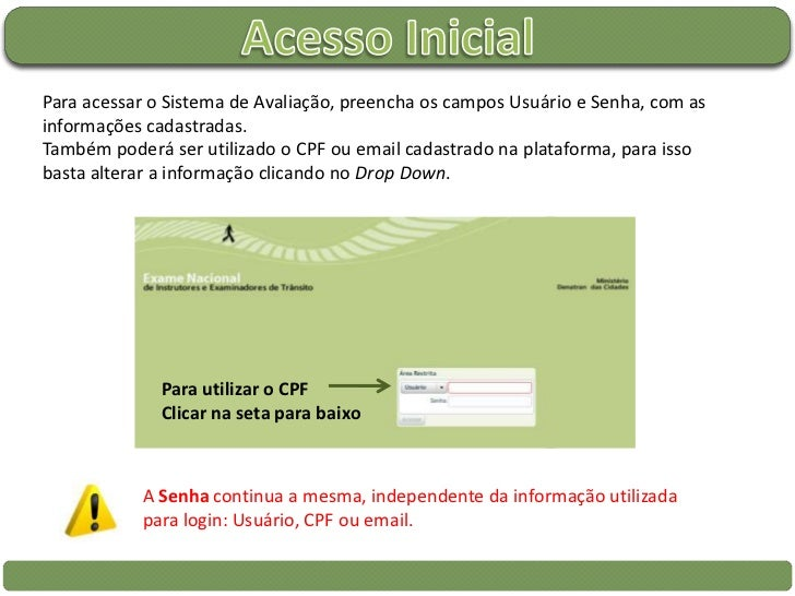 Acesso Inicial<br />Para acessar o Sistema de Avaliação, preencha os campos Usuário e Senha, com as informações cadastrada...