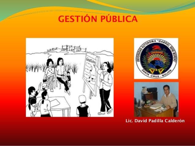 GESTIÓN PÚBLICA  Lic. David Padilla Calderón