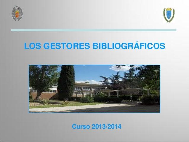 LOS GESTORES BIBLIOGRÁFICOS Curso 2013/2014