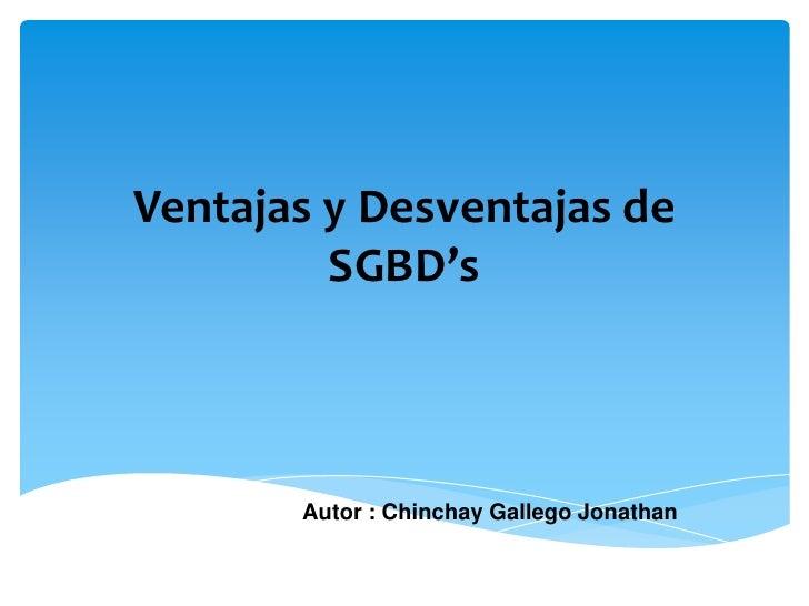 Ventajas y Desventajas de         SGBD's       Autor : Chinchay Gallego Jonathan