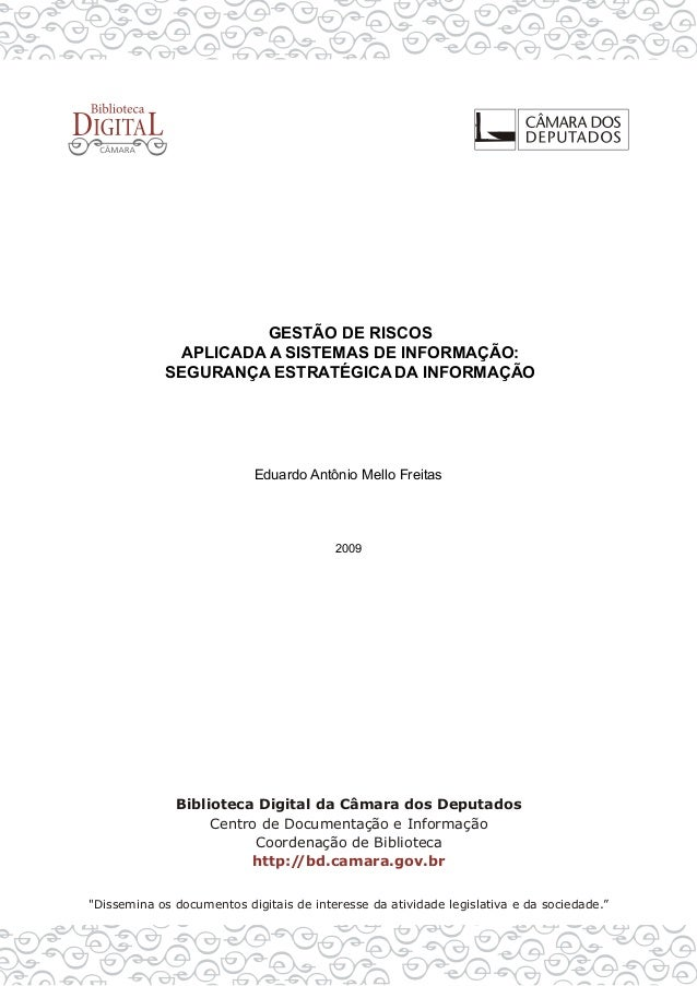 GESTÃO DE RISCOS APLICADA A SISTEMAS DE INFORMAÇÃO: SEGURANÇA ESTRATÉGICA DA INFORMAÇÃO Eduardo Antônio Mello Freitas 2009