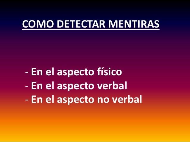 COMO DETECTAR MENTIRAS - En el aspecto físico - En el aspecto verbal - En el aspecto no verbal