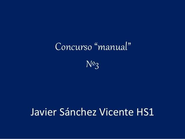 """Concurso """"manual"""" Nº3 Javier Sánchez Vicente HS1"""