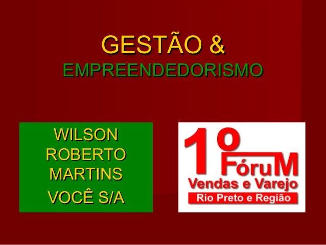 GESTÃO &GESTÃO & EMPREENDEDORISMOEMPREENDEDORISMO WILSONWILSON ROBERTOROBERTO MARTINSMARTINS VOCÊ S/AVOCÊ S/A