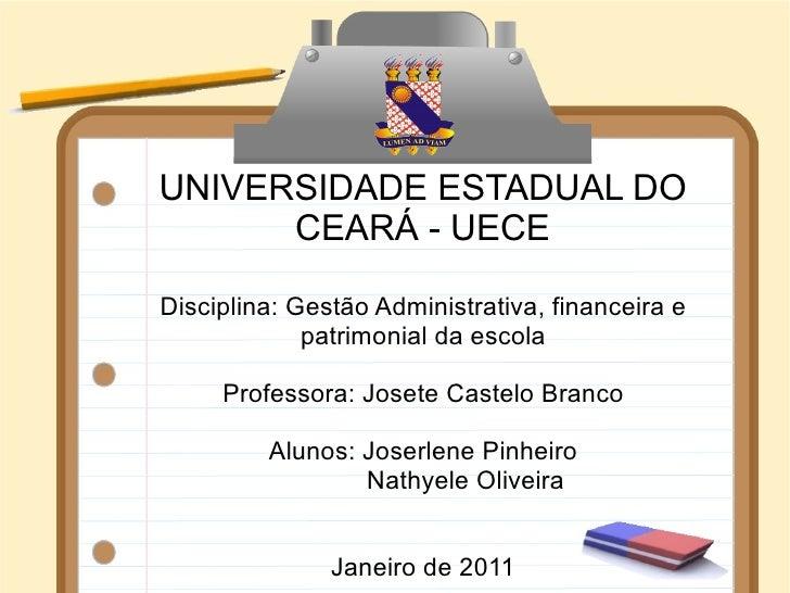 UNIVERSIDADE ESTADUAL DO CEARÁ - UECE Disciplina: Gestão Administrativa, financeira e patrimonial da escola Professora: Jo...