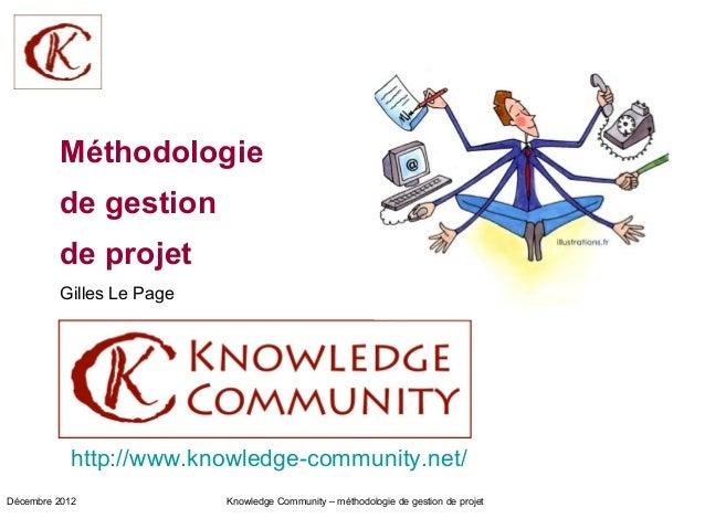 Méthodologie         de gestion         de projet         Gilles Le Page           http://www.knowledge-community.net/Déce...