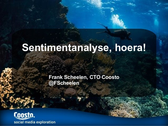 Sentimentanalyse, hoera!     Frank Scheelen, CTO Coosto     @FScheelen