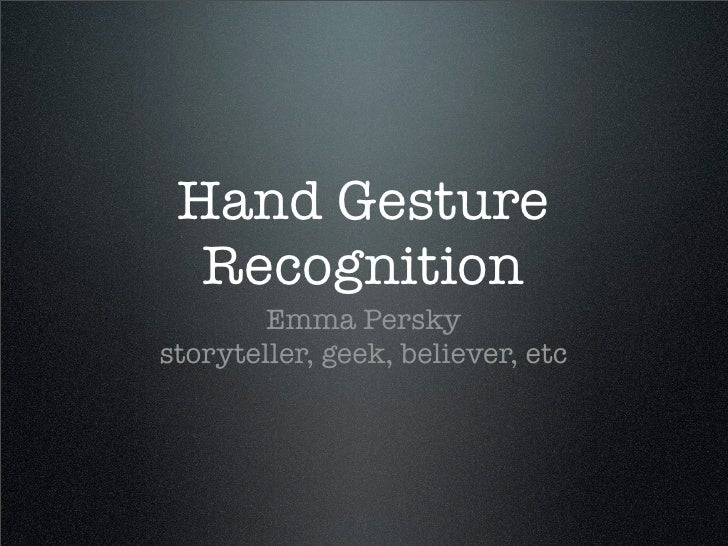 Hand Gesture   Recognition         Emma Persky storyteller, geek, believer, etc
