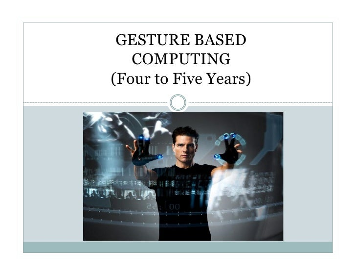 GESTURE BASED    COMPUTING (Four to Five Years)