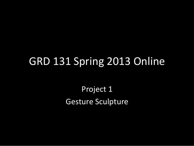 GRD 131 Spring 2013 Online           Project 1       Gesture Sculpture