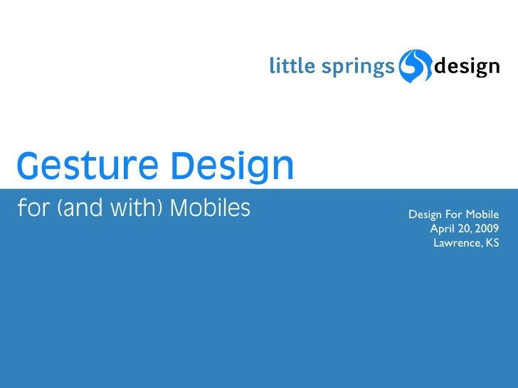 Gesture Design for (and with) Mobiles   Design For Mobile                              April 20, 2009                     ...