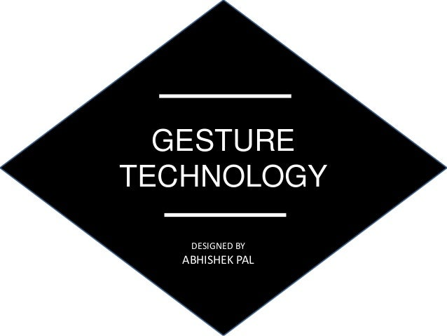 GESTURE TECHNOLOGY DESIGNED BY ABHISHEK PAL
