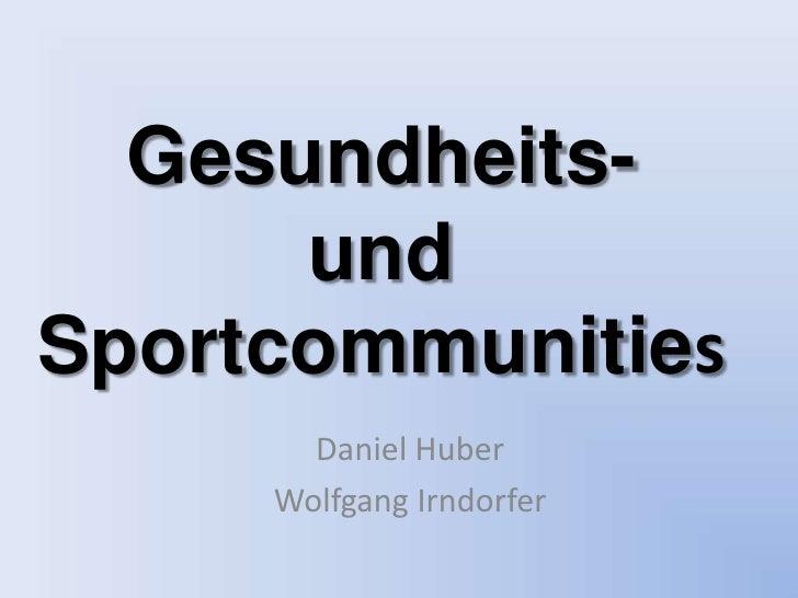 Gesundheits-       und Sportcommunities        Daniel Huber      Wolfgang Irndorfer