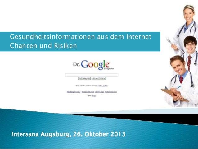    Gesundheitsinformationen aus dem Internet Chancen und Risiken  Intersana Augsburg, 26. Oktober 2013