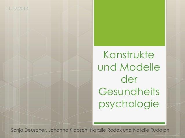 Konstrukte und Modelle der Gesundheits psychologie Sonja Deuscher, Johanna Klapsch, Natalie Rodax und Natalie Rudolph 11.1...