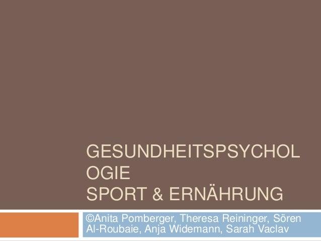 GESUNDHEITSPSYCHOL OGIE SPORT & ERNÄHRUNG ©Anita Pomberger, Theresa Reininger, Sören Al-Roubaie, Anja Widemann, Sarah Vacl...