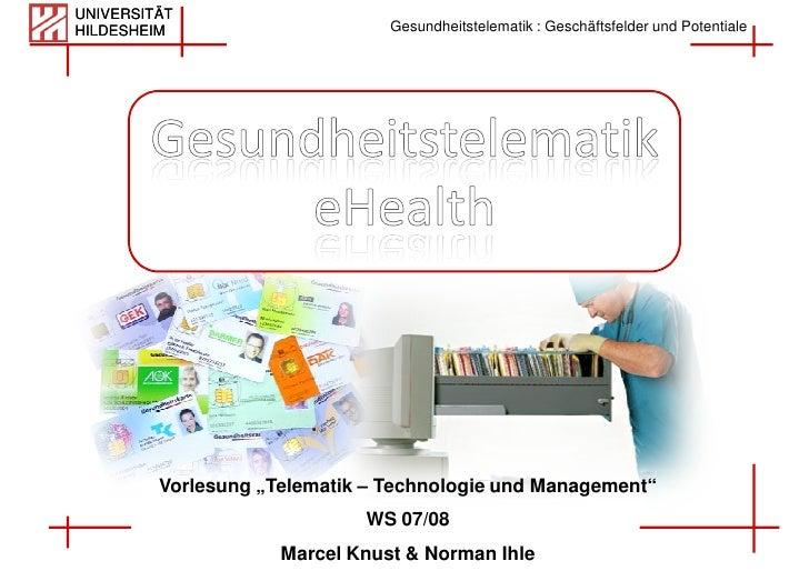 UNIVERSITÄT HILDESHEIM                              Gesundheitstelematik : Geschäftsfelder und Potentiale              Vor...