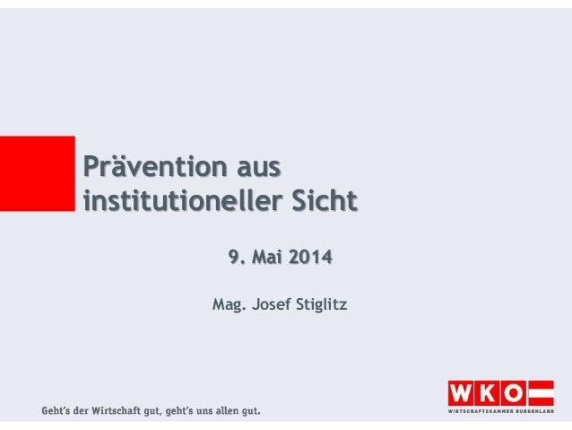 Prävention aus institutioneller Sicht 9. Mai 2014 Mag. Josef Stiglitz