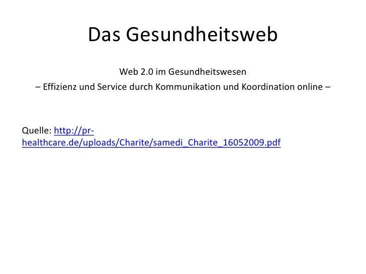 Das Gesundheitsweb<br />Web 2.0 im Gesundheitswesen<br />– Effizienz und Service durch Kommunikation und Koordination onli...