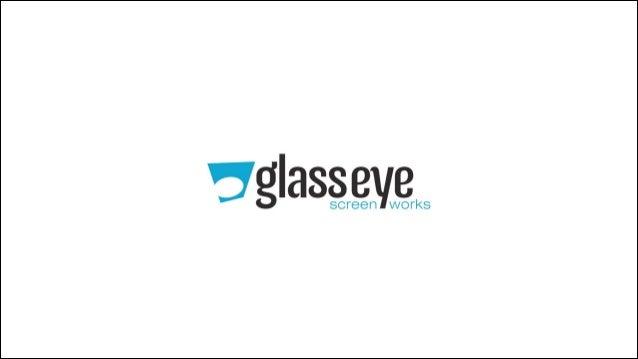 Glass Eye Screenworks Credentials 2013