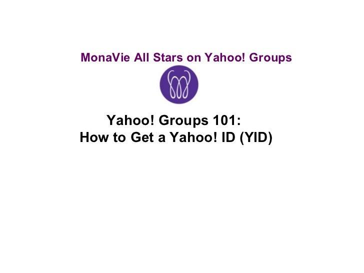 MonaVie All Stars on Yahoo! Groups Yahoo! Groups 101:  How to Get a Yahoo! ID (YID)