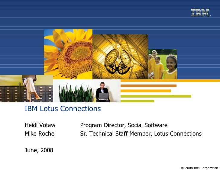 IBM Lotus Connections  Heidi Votaw    Program Director, Social Software Mike Roche     Sr. Technical Staff Member, Lotus C...