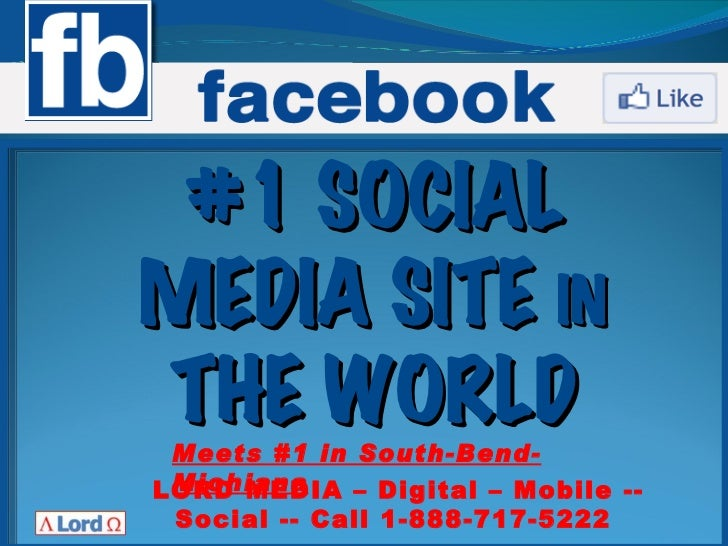 #1 SOCIALMEDIA SITE INTHE WORLD Meets #1 in South-Bend- MichianaLORD MEDIA – Digital – Mobile -- Social -- Call 1-888-717-...