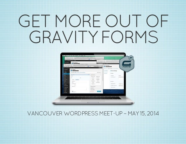 GET MORE OUT OF GRAVITY FORMS VANCOUVER WORDPRESS MEET-UP – MAY 15, 2014