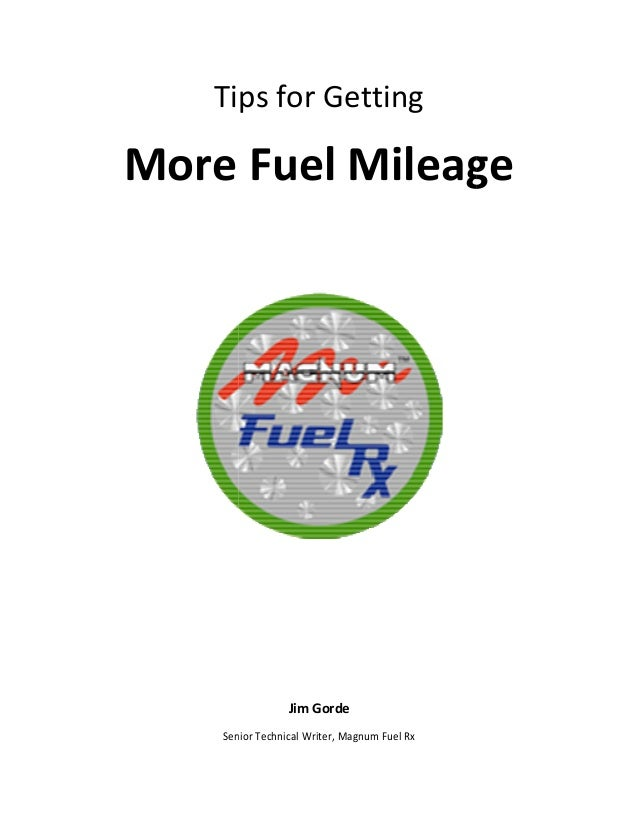 Tips for GettingMore Fuel Mileage                 Jim Gorde    Senior Technical Writer, Magnum Fuel Rx