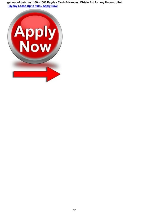 get out of debt fast 100 - 1000 Payday Cash Advances, Obtain Aid for any Uncontrolled.Payday Loans Up to 1000. Apply Now! ...
