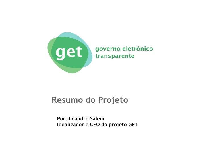 Resumo do Projeto Por: Leandro Salem Idealizador e CEO do projeto GET