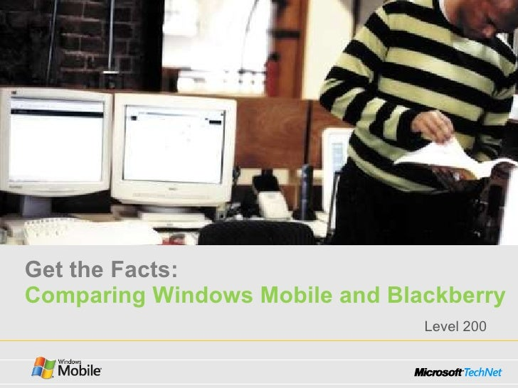 Get the Facts:  Comparing Windows Mobile and Blackberry Level 200
