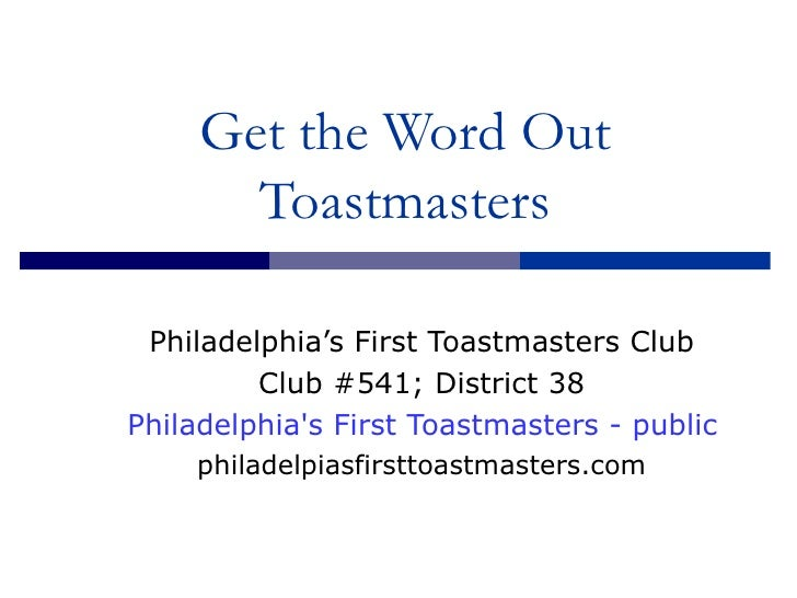 Get the Word Out Toastmasters Philadelphia's First Toastmasters Club Club #541; District 38 Philadelphia's First Toastmast...