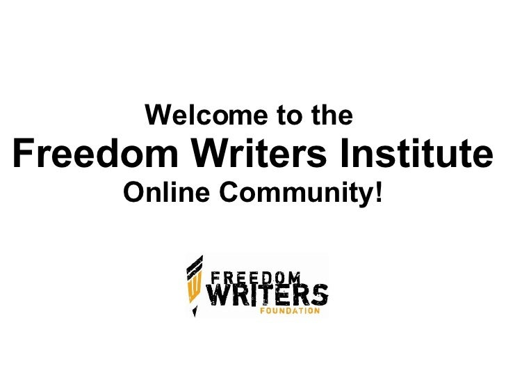 Welcome to the  Freedom Writers Institute  Online Community!