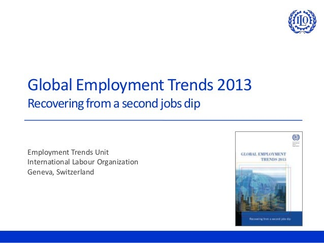 Global Employment Trends 2013Recovering from a second jobs dipEmployment Trends UnitInternational Labour OrganizationGenev...