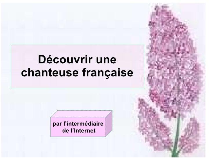 Découvrir une chanteuse française par l'intermédiaire de l'Internet