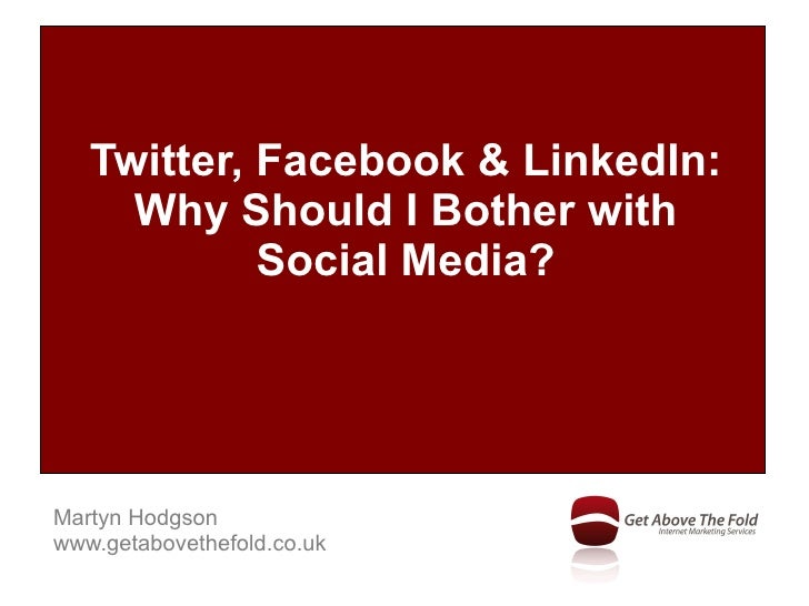 Twitter, Facebook & LinkedIn: Why Should I Bother with Social Media?