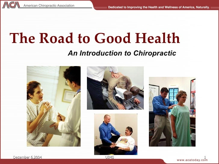 December 6,2004 UIMS The Road to Good Health An Introduction to Chiropractic
